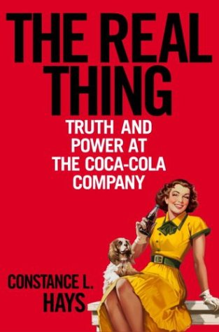 The Real Thing. Truth and Power at the Coca-Cola Company
